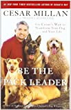 Be the Pack Leader: Use Cesar's Way to Transform Your Dog . . . and Your Life Reviews