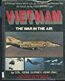 img - for Vietnam: The War in the Air Pictorial history of the U.S. Air Forces by Col. Gene Gurney USAF (Retired) (1985-01-28) book / textbook / text book
