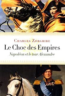 Le choc des empires : Napoléon et le tsar Alexandre, Zorgbibe, Charles
