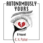 Autonomously Yours: The Life of a Compandroid | K. N. Parker