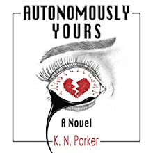 Autonomously Yours: The Life of a Compandroid Audiobook by K. N. Parker Narrated by Steve Rausch