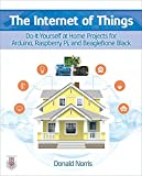 The Internet of Things: Do-It-Yourself Projects With Arduino, Raspberry Pi, and BeagleBone Black