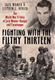 FIGHTING WITH THE FILTHY THIRTEEN: The World War II Story of Jack Womer-Ranger and Paratrooper