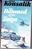 The Damned of the Taiga (0427003210) by Konsalik, Heinz G