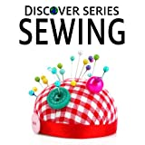 Sewing: Discover Series Picture Book for Children (Kindle Kids Library) ~ Xist Publishing