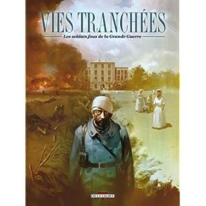 Vies tranchées - Les soldats fous de la Grande Guerre