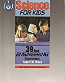 Science for Kids: 39 Easy Engineering Experiments
