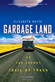 Garbage Land: On the Secret Trail of Trash (031615461X) by Elizabeth Royte