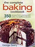 The Complete Baking Cookbook: 350 Recipes from Cookies and Cakes to Muffins and Pies