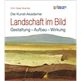 Die Kunst-Akademie. Landschaft im Bild: Gestaltung - Aufbau - Wirkungvon &#34;Prof. Dieter Brembs&#34;
