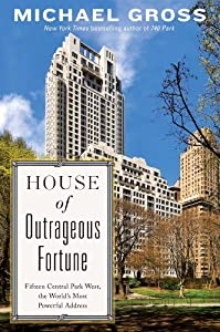 House of Outrageous Fortune: Fifteen Central Park West, the World's Most Powerful Address by Michael Gross