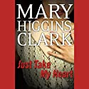 Just Take My Heart: A Novel (       UNABRIDGED) by Mary Higgins Clark Narrated by Jan Maxwell