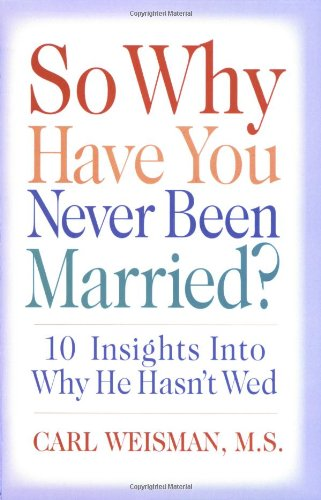 So Why Have You Never Been Married?: 10 Insights Into Why He Hasn't Wed