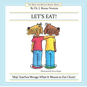 LET'S EAT!: Maji Teaches Mongo What It Means to Eat Clean!