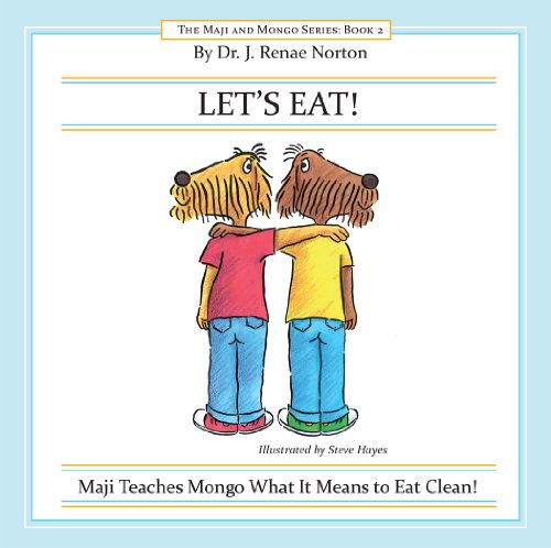 Let'S Eat!: Maji Teaches Mongo What It Means To Eat Clean! (The Maji And Mongo Series)
