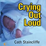 Crying out Loud | Cath Staincliffe