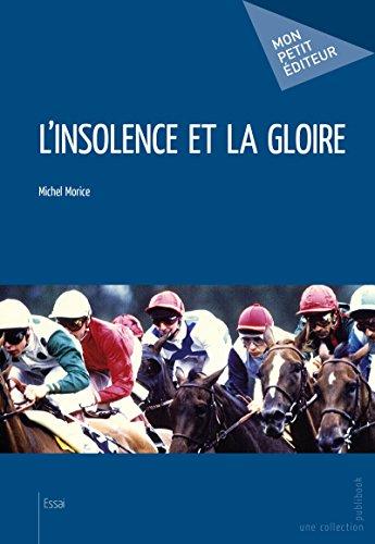 L'Insolence et la gloire: Chroniques hippiques (1979-2004)