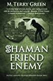 Shaman, Friend, Enemy: Olivia Lawson Techno-Shaman (Volume 2)