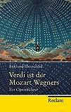 Image de Verdi ist der Mozart Wagners: Ein Opernführer für Versierte und Versehrte (Reclam Taschenbuch)