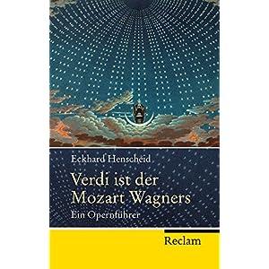 Verdi ist der Mozart Wagners: Ein Opernführer für Versierte und Versehrte (Reclam Taschenbuch)