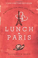 Lunch in Paris : A Delicious Love Story, with Recipes
