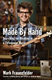 img - for Made by Hand: Searching for Meaning in a Throwaway World by Frauenfelder, Mark (2010) Hardcover book / textbook / text book