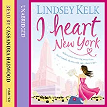 I Heart New York (       UNABRIDGED) by Lindsey Kelk Narrated by Cassandra Harwood