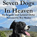 Seven Dogs in Heaven Audiobook by Leland Dirks, Angelo Dirks Narrated by Roy Worley