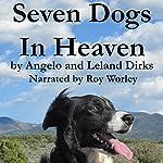 Seven Dogs in Heaven | Leland Dirks,Angelo Dirks