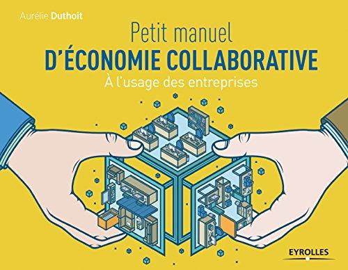 Petit manuel d'économie collaborative: A l'usage des entreprises