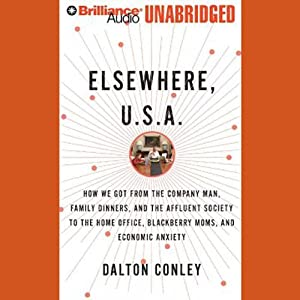 Elsewhere, U.S.A.: How We Got From the Affluent Society to the Home Office | [Dalton Conley]
