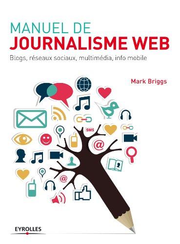 Manuel de journalisme web: Blogs, réseaux sociaux, multimédia, info mobile