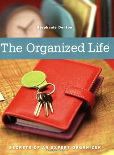 The Organized Life: Secrets Of An Expert Organizer