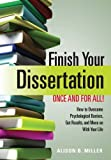 Finish Your Dissertation Once and for All! How to Overcome Psychological Barriers, Get Results, and Move on With Your Life