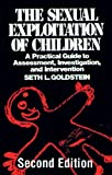 The Sexual Exploitation of Children: A Practical Guide to Assessment, Investigation, and Intervention, Second Edition (Practical Aspects of Criminal and Forensic Investigations)