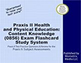 Praxis II Health and Physical Education: Content Knowledge (0856) Exam Flashcard Study System: Praxis II Test Practice Questions & Review for the Praxis II: Subject Assessments