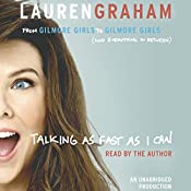 Talking as Fast as I Can: From Gilmore Girls to Gilmore Girls (and Everything in Between) | [Lauren Graham]