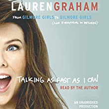 Talking as Fast as I Can: From Gilmore Girls to Gilmore Girls (and Everything in Between) Audiobook by Lauren Graham Narrated by Lauren Graham