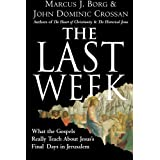 The Last Week: What the Gospels Really Teach About Jesus's Final Days in Jerusalemby Marcus J Borg