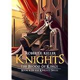 Knights: The Blood of Kings (Knights Series Book 4) ~ Robert E. Keller