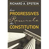 How Progressives Rewrote the ConstitutionRichard A. Epstein�ɂ��