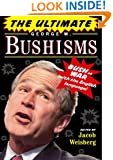 The Ultimate George W. Bushisms: Bush at War (with the English Language)