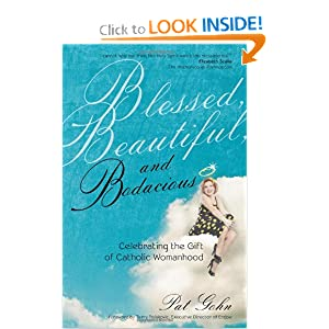 Download Blessed, Beautiful and Bodacious: Celebrating the Gift of Catholic Womanhood ebook