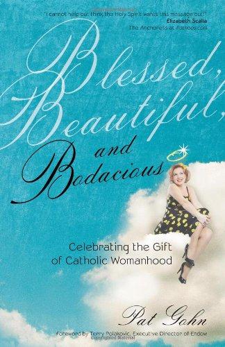 Blessed, Beautiful and Bodacious: Celebrating the Gift of Catholic Womanhood