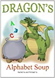 Children's Picture Book: Dragon's Alphabet Soup: Learn ABCs with Eric the Dragon (A Gorgeous Illustrated Bedtime Children's Picture Book about a Dragon Making Lunch)