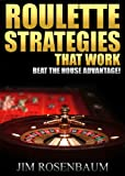Roulette Strategies that Work & Beat the House Advantage