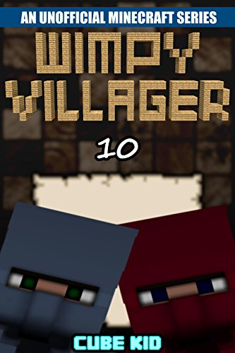 Minecraft: Wimpy Villager: Book 10 (An unofficial Minecraft book) (Diary of a Wimpy Villager)