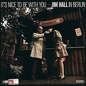 It's Nice to Be With You: Jim Hall in Berlin (Live)