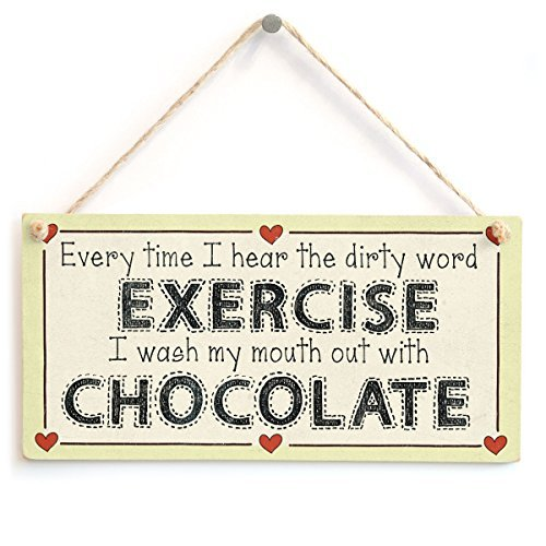 Every time I hear the dirty word Exercise I wash my mouth out with Chocolate - Funny Diet Sign by Button Hill Cottage