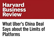 What Uber's China Deal Says about the Limits of Platforms Other by Pankaj Ghemawat Narrated by Fleet Cooper